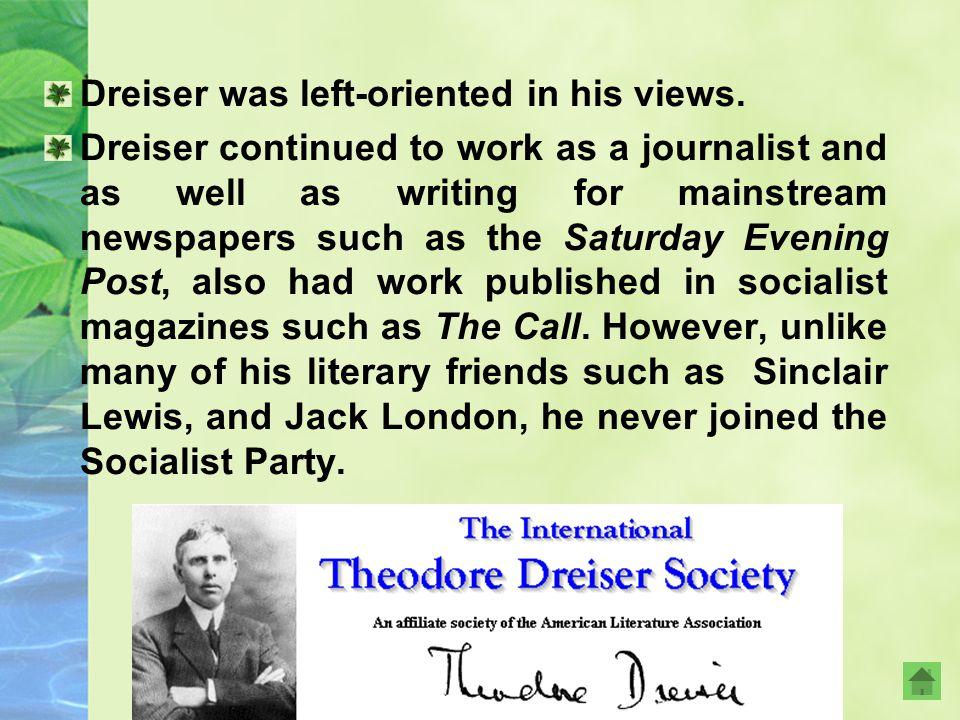 Dreiser was left-oriented in his views.