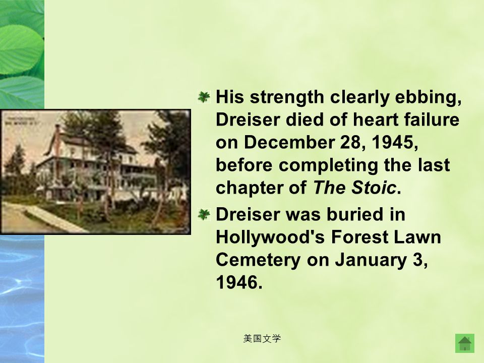 His strength clearly ebbing, Dreiser died of heart failure on December 28, 1945, before completing the last chapter of The Stoic.