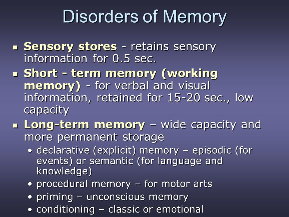 Disorders of Memory Sensory stores - retains sensory information for 0.5 sec.