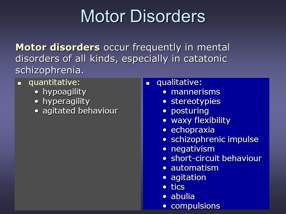 Motor Disorders Motor disorders occur frequently in mental disorders of all kinds, especially in catatonic schizophrenia.