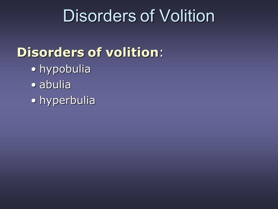 Disorders of Volition Disorders of volition: hypobulia abulia