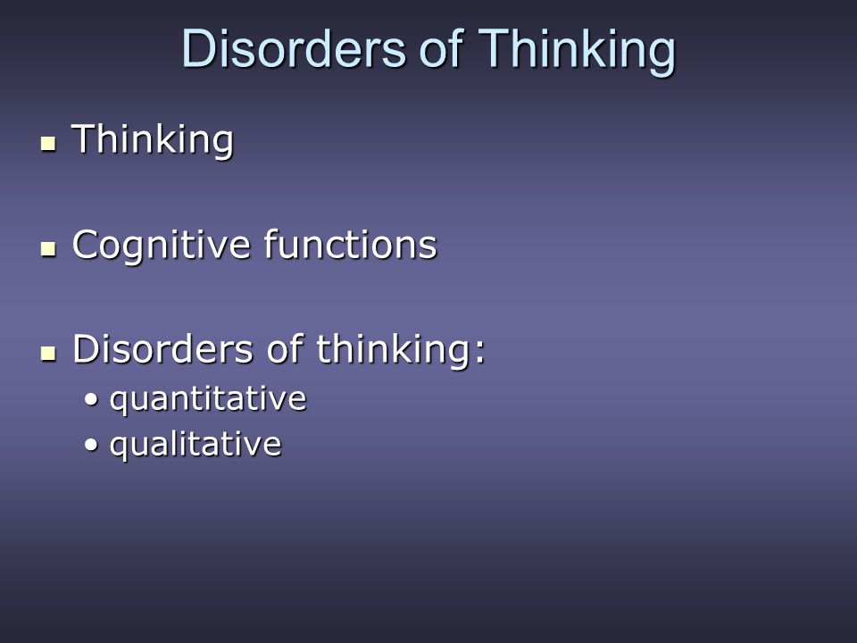 Disorders of Thinking Thinking Cognitive functions