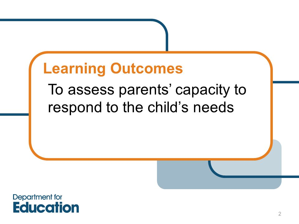 To assess parents' capacity to respond to the child's needs
