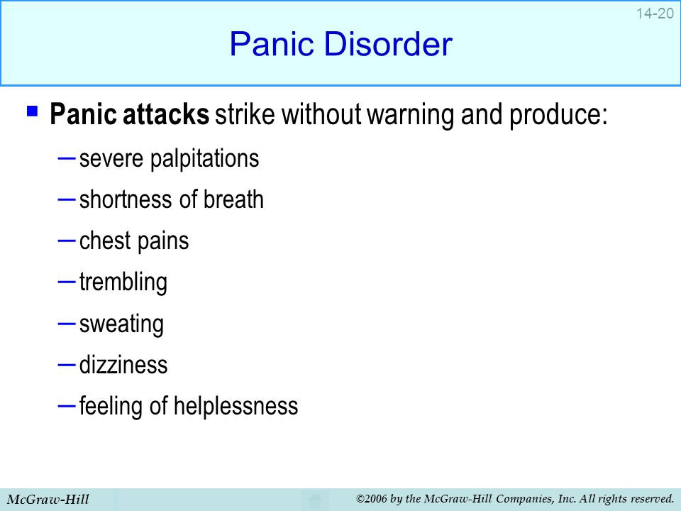Panic Disorder Panic attacks strike without warning and produce: