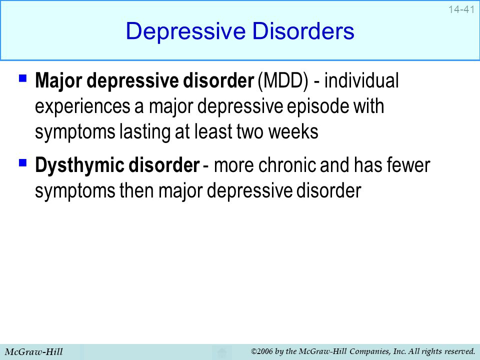 Depressive Disorders Major depressive disorder (MDD) - individual experiences a major depressive episode with symptoms lasting at least two weeks.
