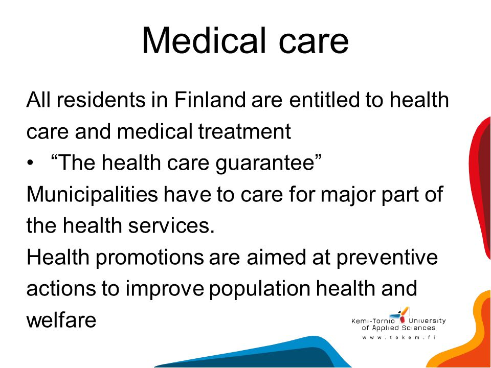Medical care All residents in Finland are entitled to health