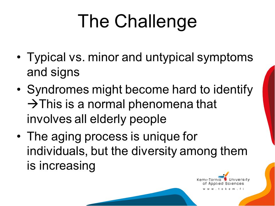 The Challenge Typical vs. minor and untypical symptoms and signs