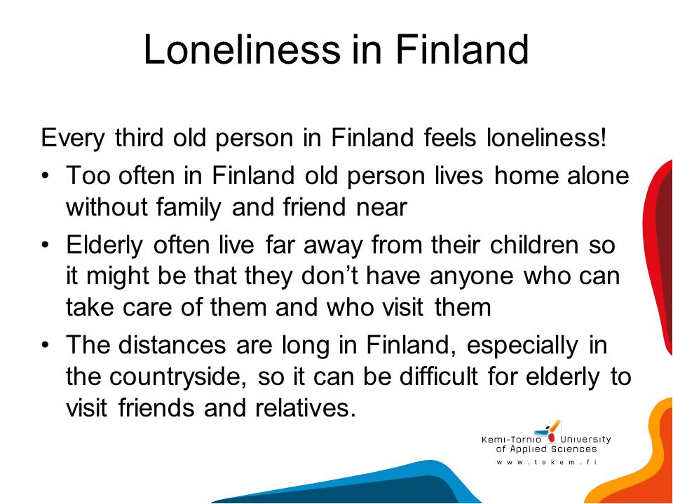 Loneliness in Finland Every third old person in Finland feels loneliness!