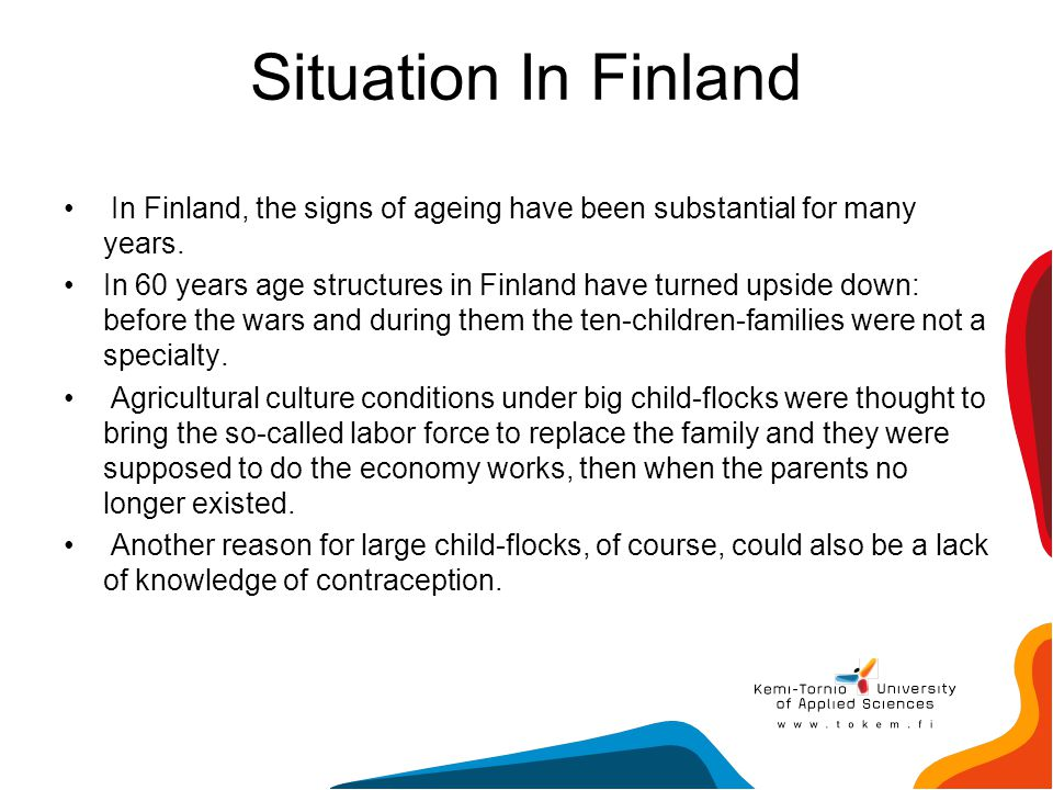 Situation In Finland In Finland, the signs of ageing have been substantial for many years.