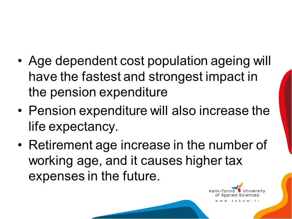 Age dependent cost population ageing will have the fastest and strongest impact in the pension expenditure