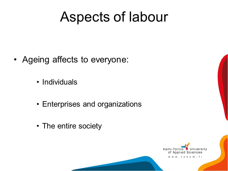 Aspects of labour Ageing affects to everyone: Individuals