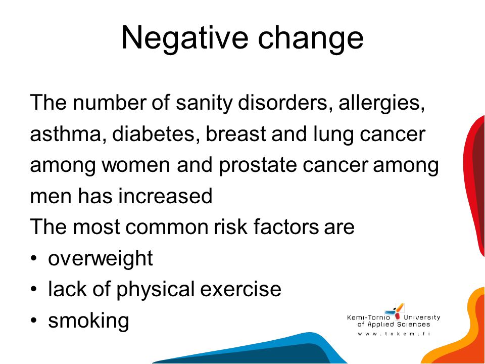 Negative change The number of sanity disorders, allergies,