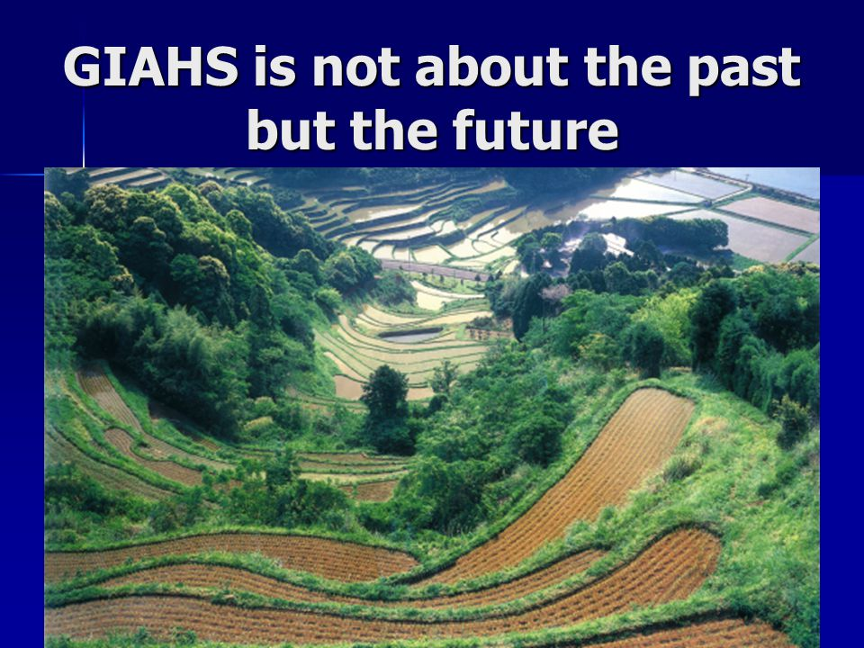 GIAHS is not about the past but the future
