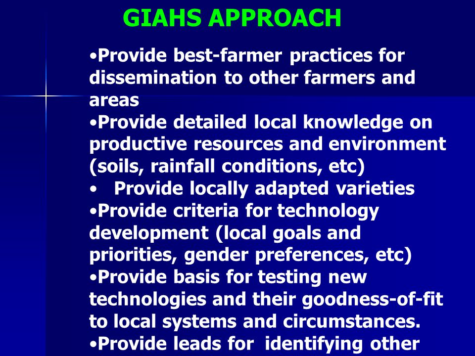 GIAHS APPROACH Provide best-farmer practices for dissemination to other farmers and areas.