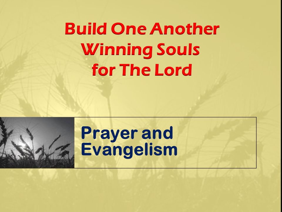 Build One Another Winning Souls for The Lord Prayer and Evangelism