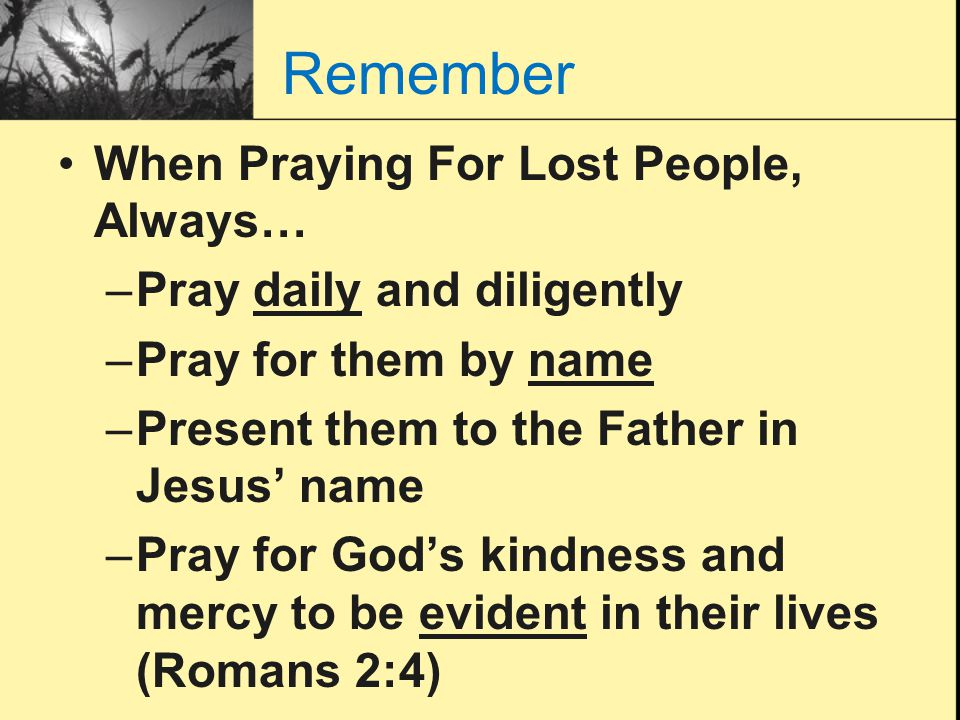 Remember When Praying For Lost People, Always…