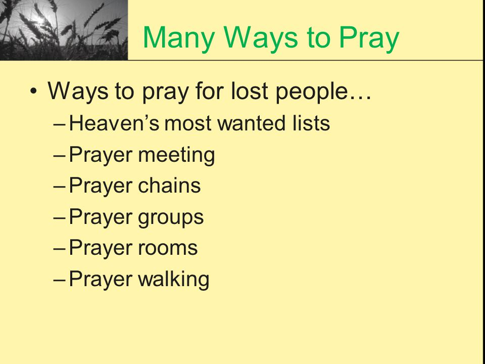Many Ways to Pray Ways to pray for lost people…