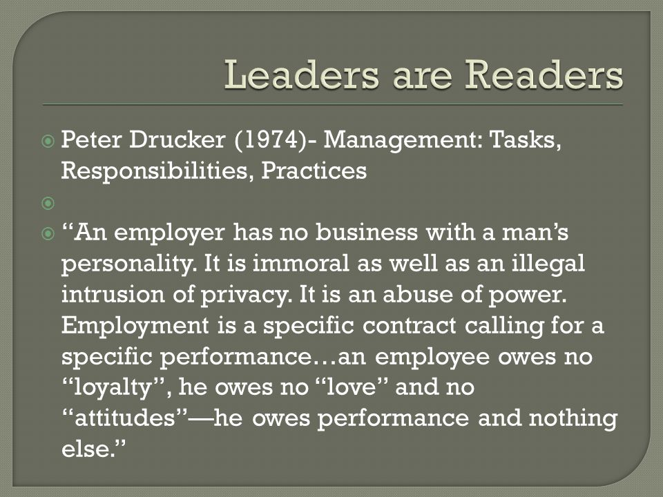Leaders are Readers Peter Drucker (1974)- Management: Tasks, Responsibilities, Practices.