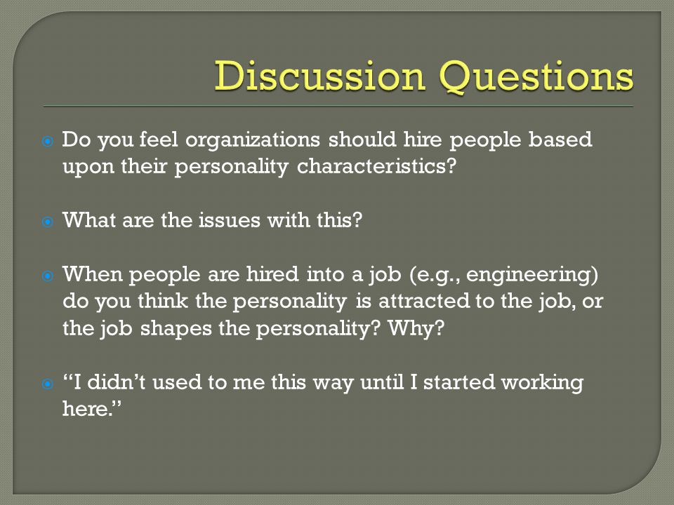 Discussion Questions Do you feel organizations should hire people based upon their personality characteristics