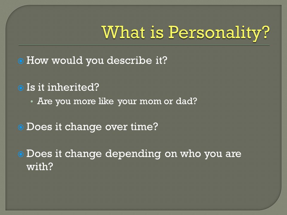 What is Personality How would you describe it Is it inherited