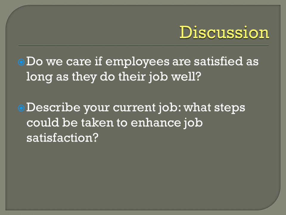 Discussion Do we care if employees are satisfied as long as they do their job well