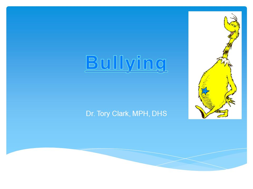 Bullying Dr. Tory Clark, MPH, DHS
