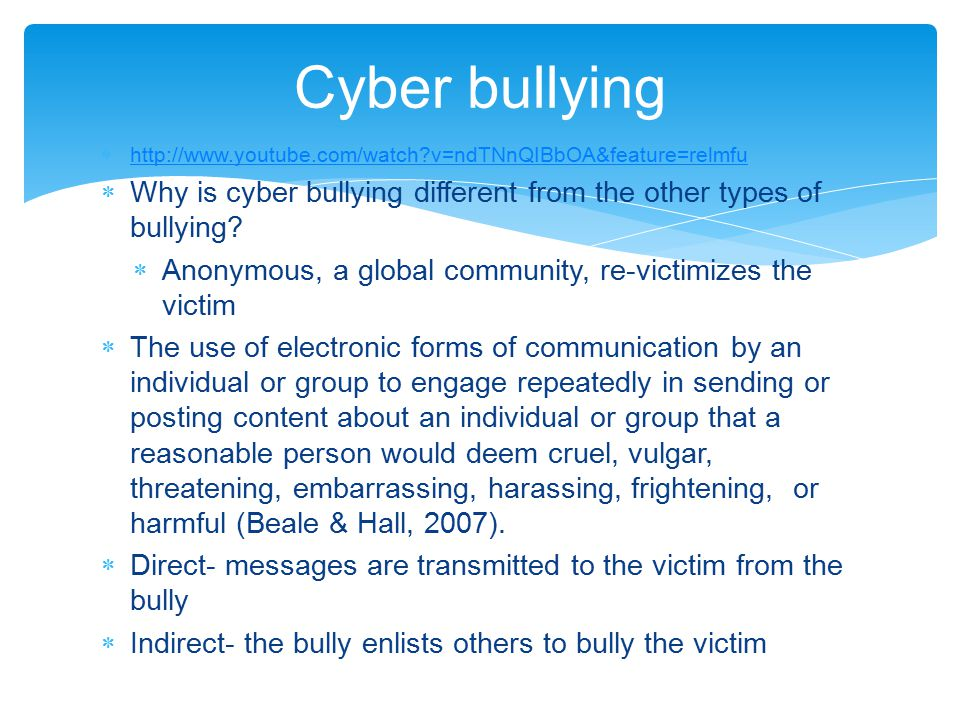 Cyber bullying http://www.youtube.com/watch v=ndTNnQIBbOA&feature=relmfu. Why is cyber bullying different from the other types of bullying
