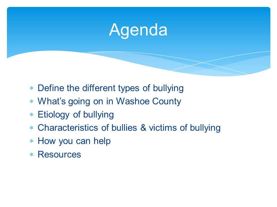 Agenda Define the different types of bullying