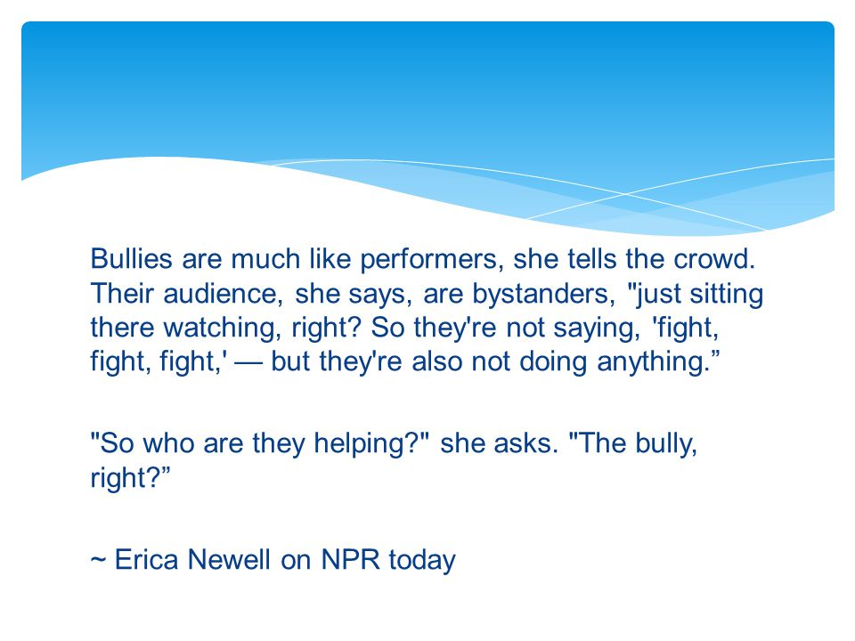 Bullies are much like performers, she tells the crowd