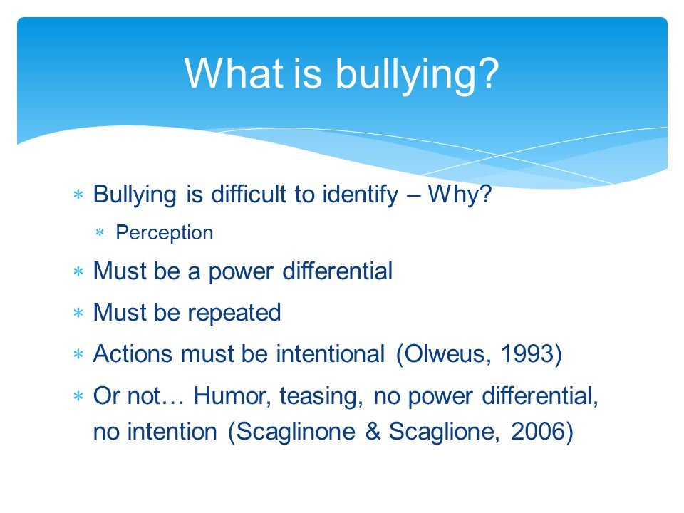 What is bullying Bullying is difficult to identify – Why