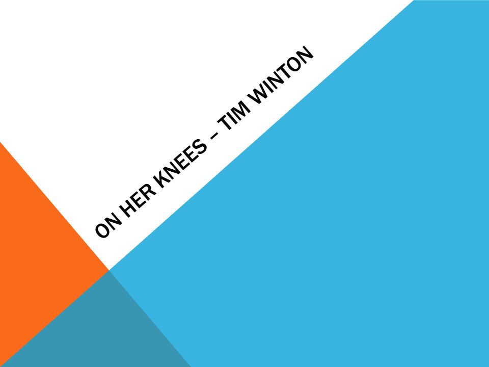 ON HER KNEES – TIM WINTON