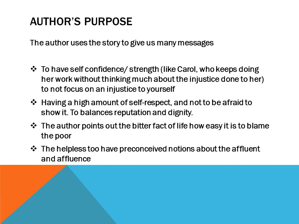 AUTHOR's PURPOSE The author uses the story to give us many messages