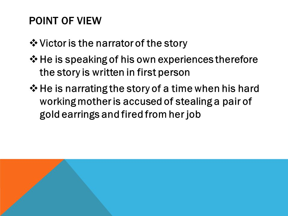 POINT OF VIEW Victor is the narrator of the story