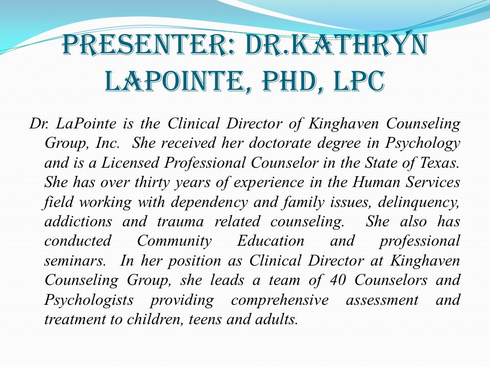 PRESENTER: DR.KATHRYN LAPOINTE, PHD, LPC
