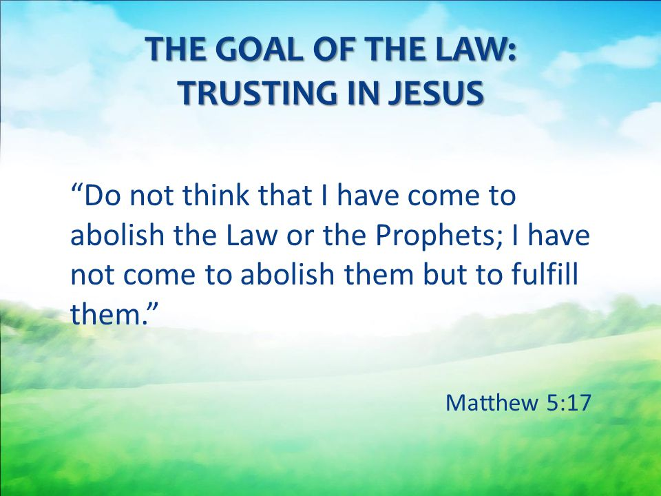 THE GOAL OF THE LAW: TRUSTING IN JESUS