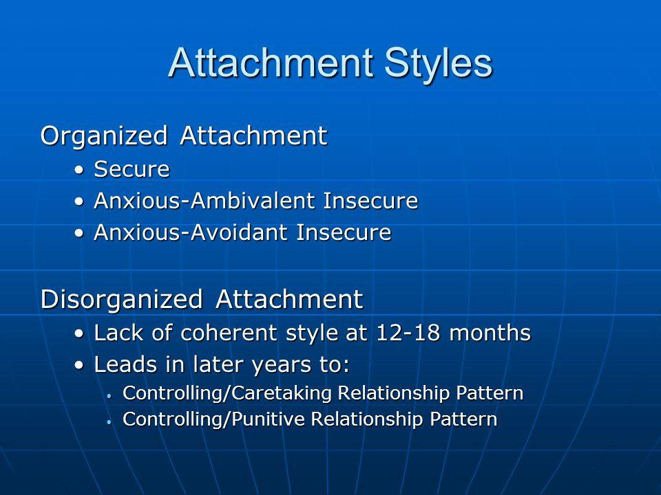 Attachment Styles Organized Attachment Disorganized Attachment Secure