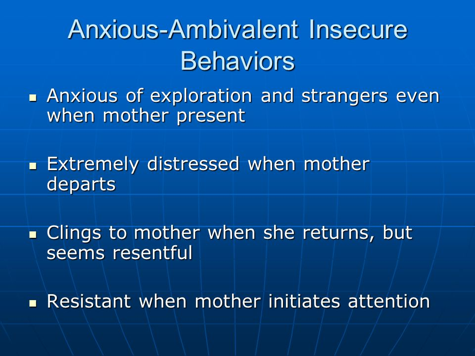 Anxious-Ambivalent Insecure Behaviors