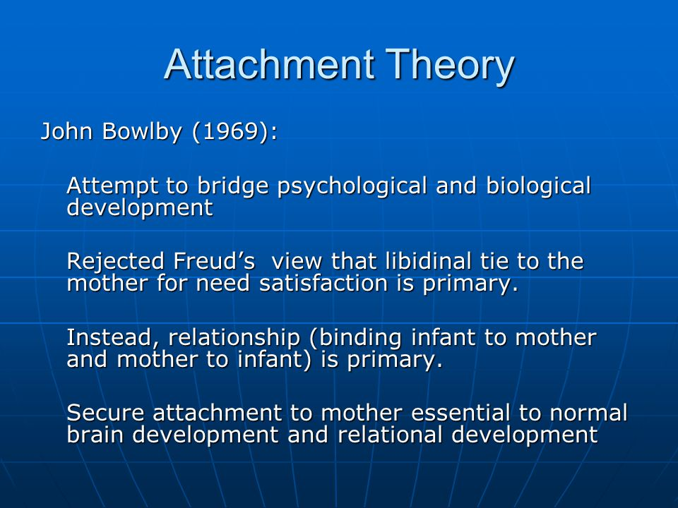 Attachment Theory John Bowlby (1969):