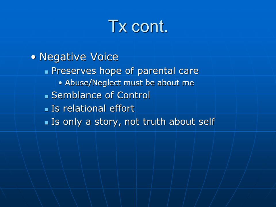 Tx cont. Negative Voice Preserves hope of parental care