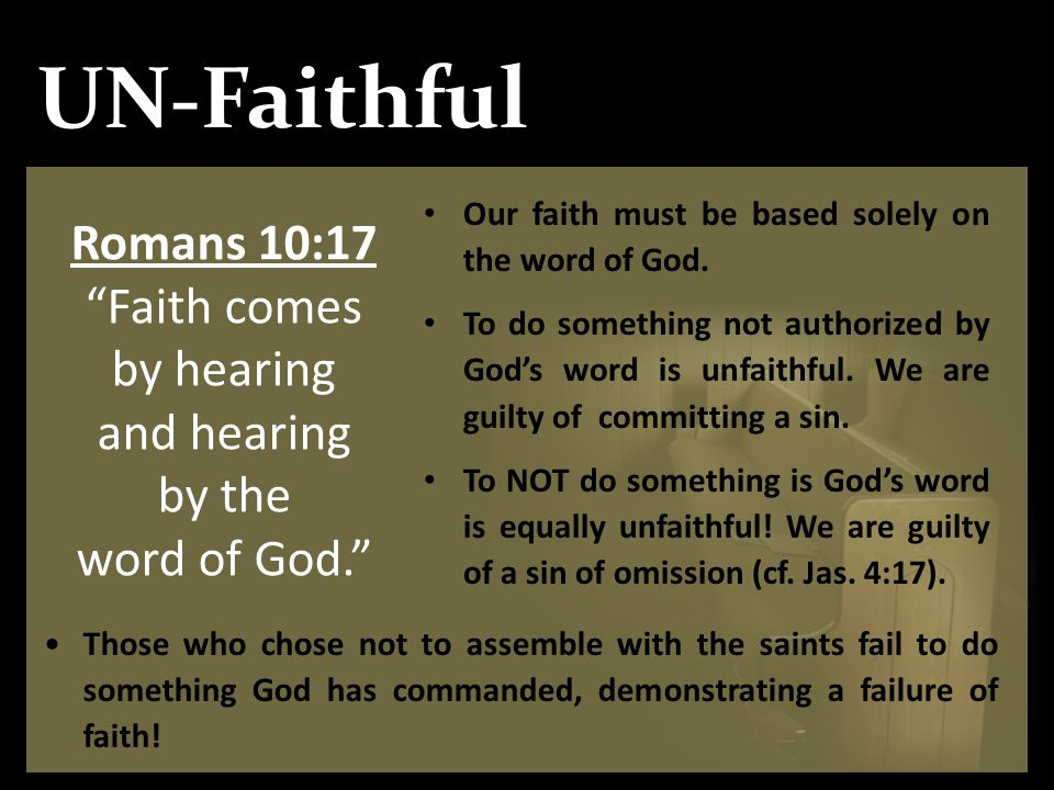 Romans 10:17 Faith comes by hearing and hearing by the word of God.