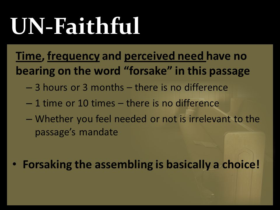 UN-Faithful Time, frequency and perceived need have no bearing on the word forsake in this passage.