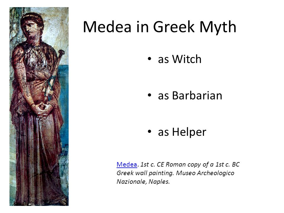 Medea in Greek Myth as Witch as Barbarian as Helper