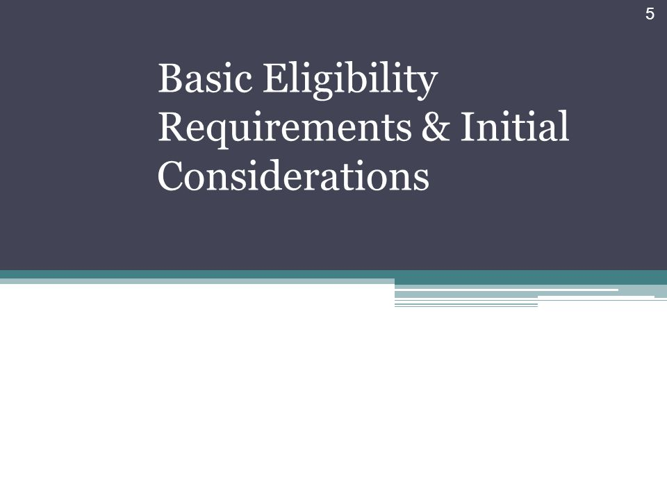 Basic Eligibility Requirements & Initial Considerations