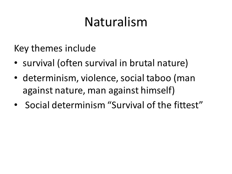 Naturalism Key themes include