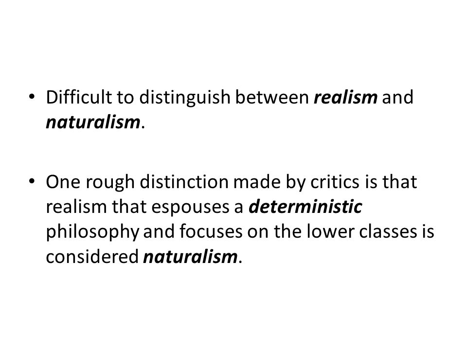 Difficult to distinguish between realism and naturalism.