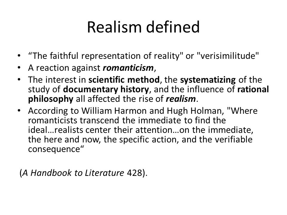 Realism defined The faithful representation of reality or verisimilitude A reaction against romanticism,