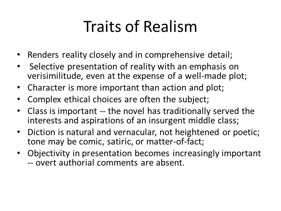 Traits of Realism Renders reality closely and in comprehensive detail;