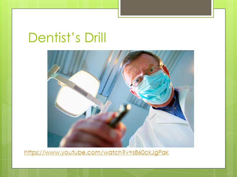 Dentist's Drill https://www.youtube.com/watch v=s860ckJgPak