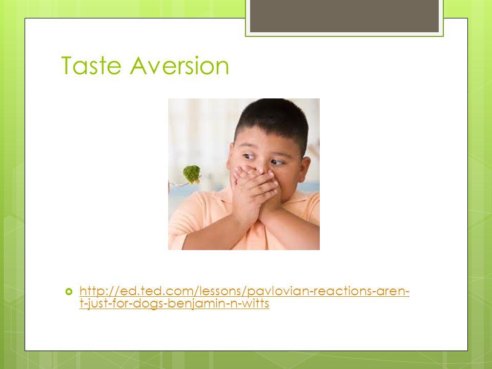 Taste Aversion http://ed.ted.com/lessons/pavlovian-reactions-aren-t-just-for-dogs-benjamin-n-witts