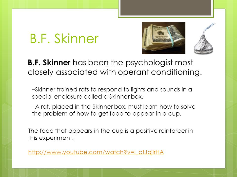 B.F. Skinner B.F. Skinner has been the psychologist most closely associated with operant conditioning.